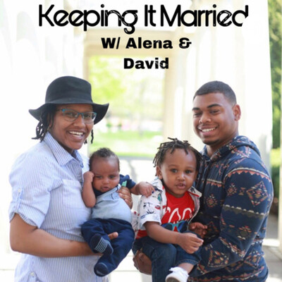 Keeping It Married W/ Alena & David