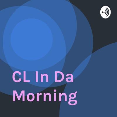 CL In Da Morning