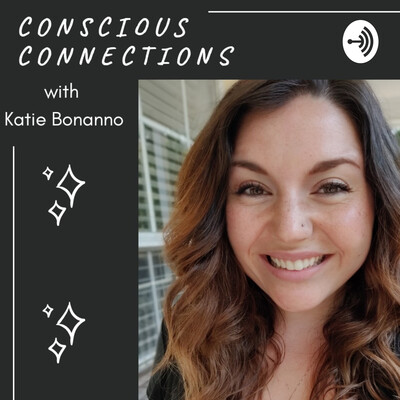 Conscious Connections With Katie Bonanno