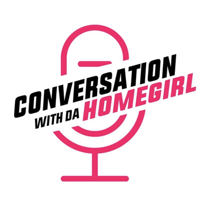 Conversation with Da Homegirl