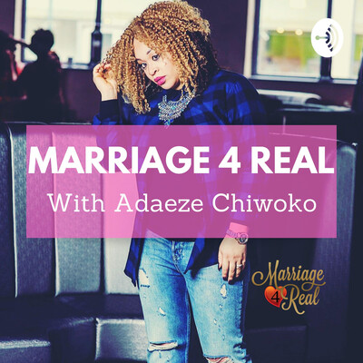Marriage 4 Real with Adaeze Chiwoko