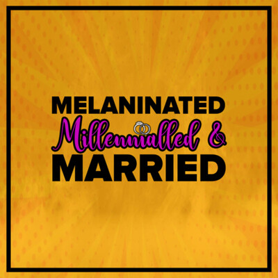 Melaninated Millennialled and Married