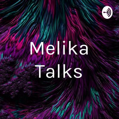 Melika Talks