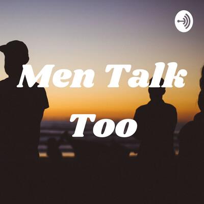 Men Talk Too