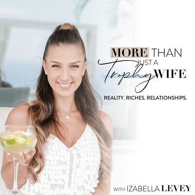 More Than Just A Trophy Wife With Izabella Levey