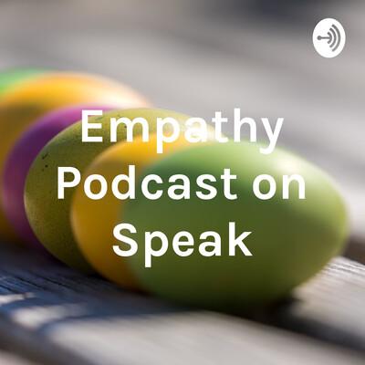 Empathy Podcast on Speak