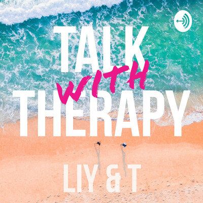 Talk Therapy With Liy And T