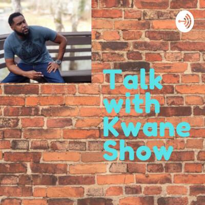 Talk with Kwane Show