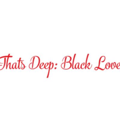 That's Deep: Black Love