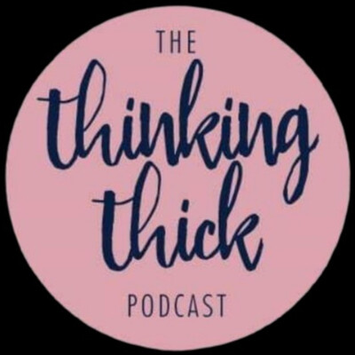 The Thinking Thick Podcast