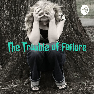 The Trouble of Failure