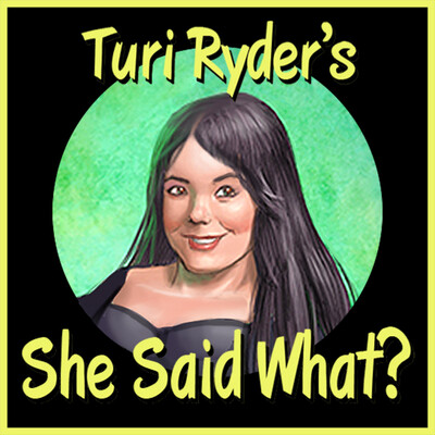 """Turi Ryder's """"She Said What?"""" Podcast"""