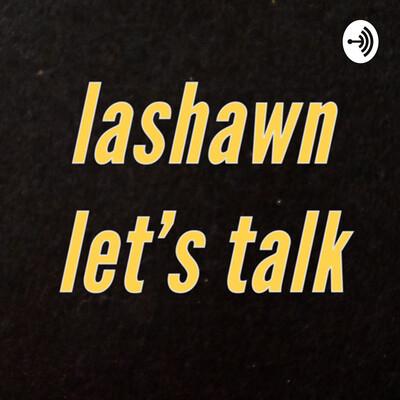 Lashawn Let's Talk