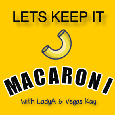 Lets Keep It Macaroni Podcast with LadyA & Vegas Kay