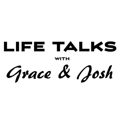 Life Talks with Grace & Josh