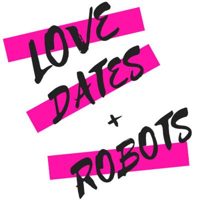 Love Dates + Robots