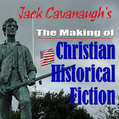 Jack Cavanaugh's The Making of Christian Historical Fiction