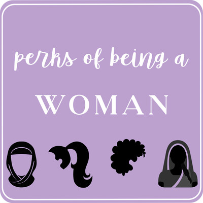 Perks of Being a Woman