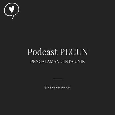 Podcast Pecun - pengalaman cinta unik