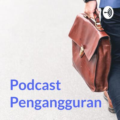 Podcast Pengangguran : Eps. Pengangguran