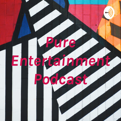 Pure Entertainment Podcast