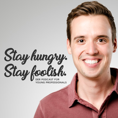 Stay hungry. Stay foolish. mit Robert Heineke | Der Podcast für Young Professionals