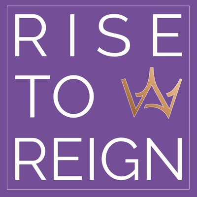 Rise To Reign Podcast