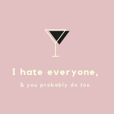 I hate everyone (and you probably do, too)