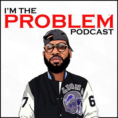 I'm The Problem