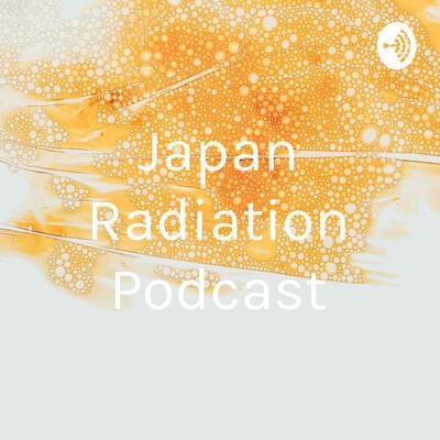 Japan Radiation Podcast