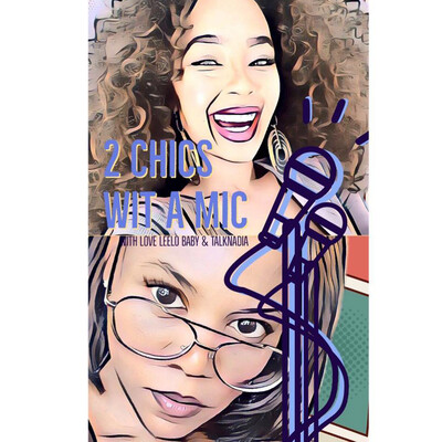 The twochicswitamic's Podcast