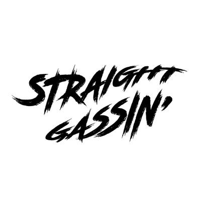 Straight Gassin'