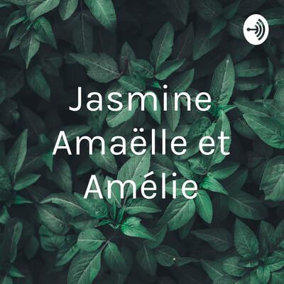 Jasmine Amaëlle et Amélie