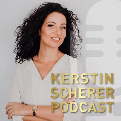 Kerstin Scherer Podcast - Der Podcast Deines Lebens.