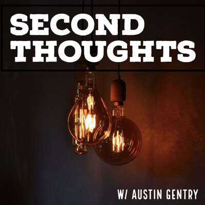 Second Thoughts with Austin Gentry