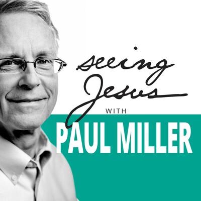 Seeing Jesus with Paul Miller