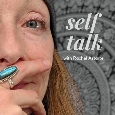 Self Talk with Rachel Astarte