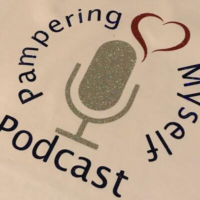 Pampering Myself Podcast