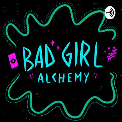 Bad Girl Alchemy