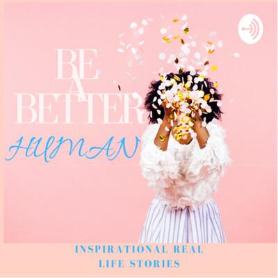 Be A Better Human