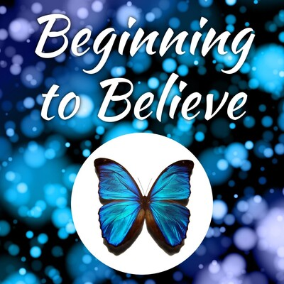 Beginning to Believe