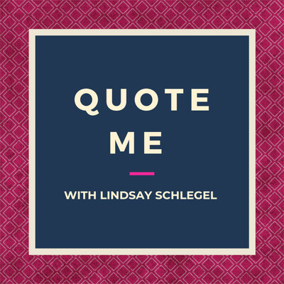 Quote Me with Lindsay Schlegel