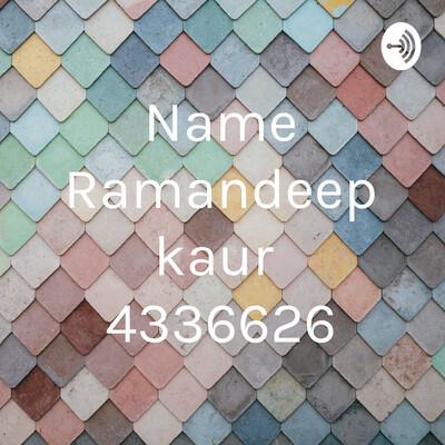 Name Ramandeep kaur 4336626
