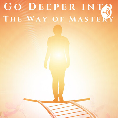 Go Deeper into the Way Of Mastery