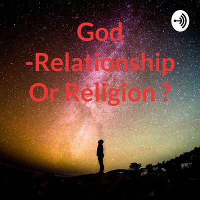 God -Relationship Or Religion ?