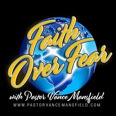 Faith Over Fear with Pastor Vance Mansfield