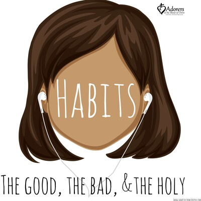 Habits: The Good, The Bad, and The Holy