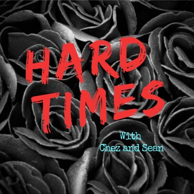 Hard Times with Chez and Sean
