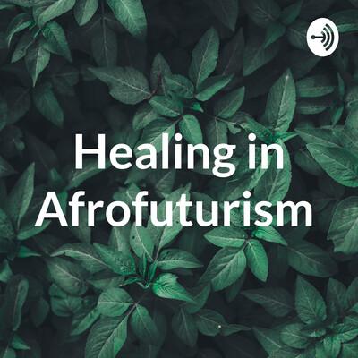 Healing in Afrofuturism