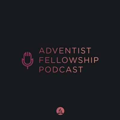 Adventist Fellowship Podcast